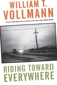 Riding Toward Everywhere - William T. Vollmann