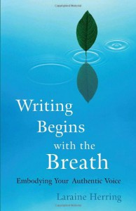 Writing Begins with the Breath: Embodying Your Authentic Voice - Laraine Herring