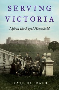 Serving Victoria: Life in the Royal Household - Kate Hubbard