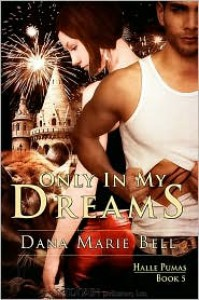 Only in My Dreams - Dana Marie Bell