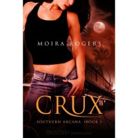 Crux (Southern Arcana, #1) - Moira Rogers