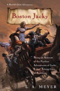 Boston Jacky: Being an Account of the Further Adventures of Jacky Faber, Taking Care of Business - L.A. Meyer