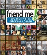 Friend Me!: 600 Years of Social Networking in America - Francesca Davis DiPiazza