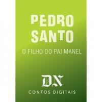 O Filho Do Pai Manel (DN Contos Digitais, #23) - Pedro Santo