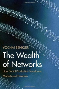 The Wealth of Networks: How Social Production Transforms Markets and Freedom - Yochai Benkler