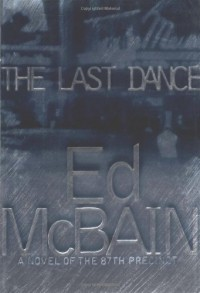 The Last Dance: A Novel of the 87th Precinct - Ed McBain