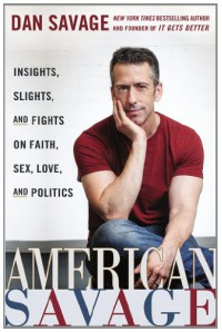 American Savage: Insights, Slights, and Fights on Faith, Sex, Love, and Politics - Dan Savage
