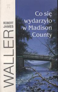 Co się  wydarzyło w Madison County - Robert James Waller