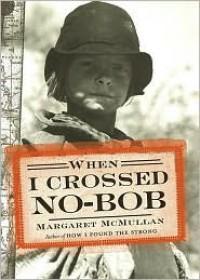 When I Crossed No-Bob - Margaret McMullan