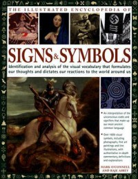 Illustrated Encyclopedia of Signs and Symbols: Identification, Analysis and Interpretation of the Visual Codes and the Subconscious Language that Shapes ... and Emotions (Illustrated Encyclopedias) - Mark O'Connell, Raje Airey