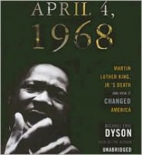April 4, 1968: Martin Luther King, Jr.'s Death and How It Changed America - Read by Michael Eric Dyson