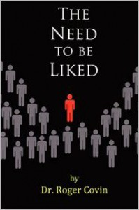 The Need to Be Liked - Roger Covin