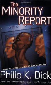 The Minority Report: 18 Classic Stories (soft cover) - Philip K. Dick, James Triptree Jr.