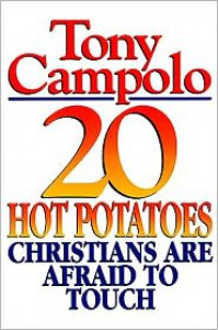 20 Hot Potatoes Christians Are Afraid To Touch - Tony Campolo