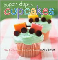 Super-Duper Cupcakes: Kids' Creations from the Cupcake Caboose - Elaine Cohen