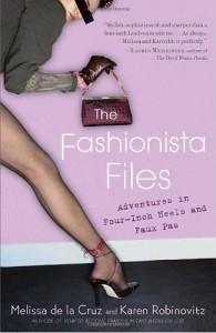 The Fashionista Files: Adventures in Four-Inch Heels and Faux Pas - Melissa  de la Cruz, Karen Robinovitz
