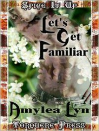 Let's Get Familiar - Amylea Lyn