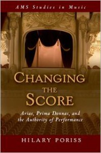 Changing the Score: Arias, Prima Donnas, and the Authority of Performance - Hilary Poriss