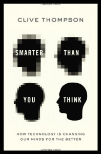 Smarter Than You Think: How Technology is Changing Our Minds for the Better - Clive Thompson