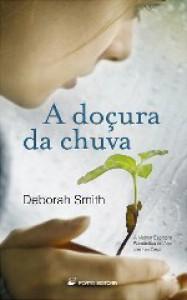 A Doçura da Chuva - Deborah Smith, Elsa T.S. Vieira