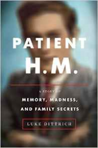 Patient H.M.: A Story of Memory, Madness & Family Secrets  - Luke Dittrich