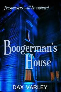 Boogerman's House (A Haunting Novella) - Dax Varley