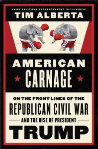 American Carnage: On the Front Lines of the Republican Civil War and the Rise of President Trump - Tim Alberta