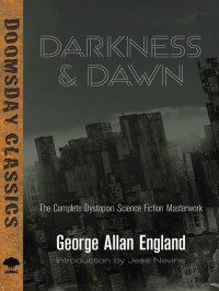 Darkness and Dawn: The Complete Dystopian Science Fiction Masterwork - George Allan England
