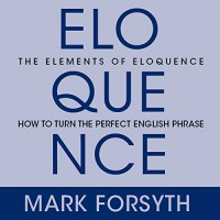 The Elements of Eloquence: Secrets of the Perfect Turn of Phrase - Don Hagen, Mark Forsyth