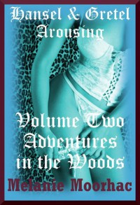 Adventures in the Woods: Hansel and Gretel Arousing (Books Six Through Ten) - Melanie Moorhac