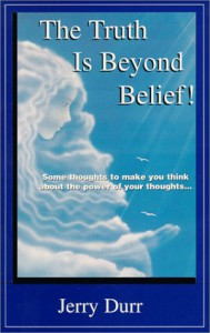 The Truth Is Beyond Belief! - Jerry A. Durr