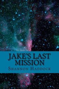 Jake's Last Mission - Shannon Haddock
