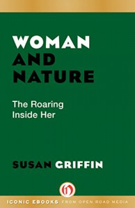 Woman and Nature: The Roaring Inside Her - Susan Griffin