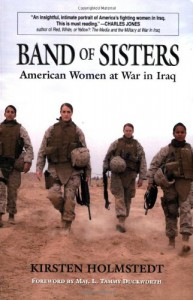 Band of Sisters: American Women at War in Iraq - Kirsten Holmstedt