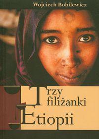 Trzy filiżanki Etiopii - Wojciech Bobilewicz