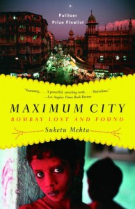 Maximum City: Bombay Lost and Found - Suketu Mehta