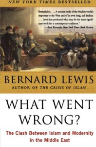 What Went Wrong? The Clash Between Islam & Modernity in the Middle East - Bernard Lewis