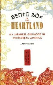 Bento Box in the Heartland: My Japanese Girlhood in Whitebread America - Linda Furiya