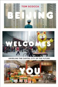 Beijing Welcomes You: Unveiling the Capital City of the Future - Tom Scocca