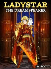 LadyStar: The Dreamspeaker - W. Scott