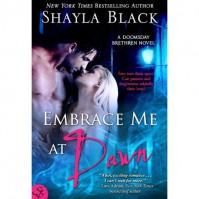 Embrace Me at Dawn (Doomsday Brethren, #5) - Shayla Black