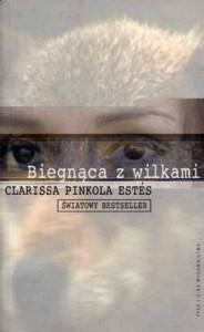 Biegnąca z wilkami. Archetyp Dzikiej Kobiety w mitach i legendach - Clarissa Pinkola Estés