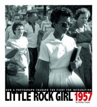Little Rock Girl 1957: How a Photograph Changed the Fight for Integration - Shelley Tougas