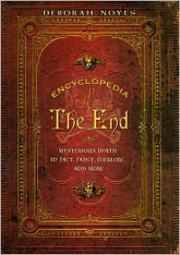Encyclopedia of the End: Mysterious Death in Fact, Fancy, Folklore, and More -