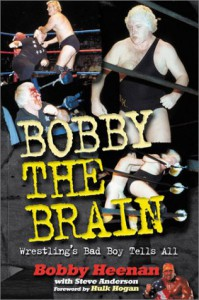 Bobby the Brain: Wrestling's Bad Boy Tells All - Steve Anderson;Bobby Heenan