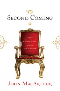 The Second Coming: Signs of Christ's Return and the End of the Age - John F. MacArthur Jr.