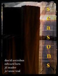 Seasons - Edward Lorn, Jo-Anne Teal, J.D. Mader, David Antrobus