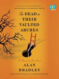 The Dead in Their Vaulted Arches  - Alan Bradley, Jayne Entwistle