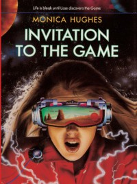 Invitation to the Game - Monica Hughes, Broeck Steadman