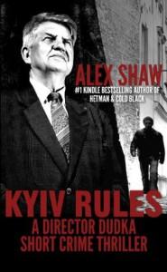 Kyiv Rules - A Director Dudka Short Crime Thriller - Alex Shaw